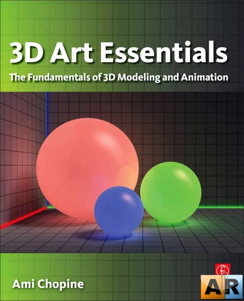 D Art Essentials: The Fundamentals of 3D Modeling, Texturing, and Animation