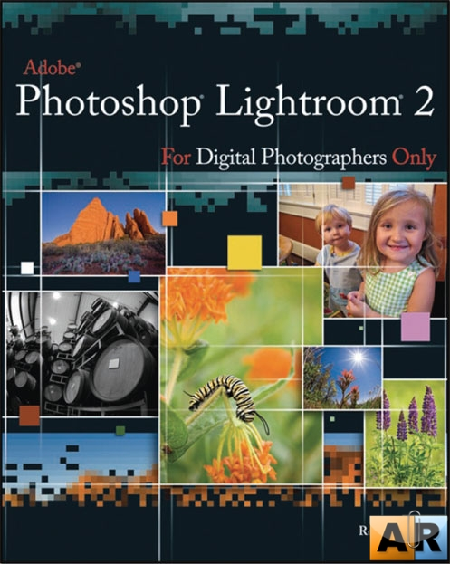 Adobe Photoshop Lightroom 2 for Digital Photographers Only